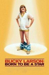 Постер Баки Ларсон: Рожденный быть звездой